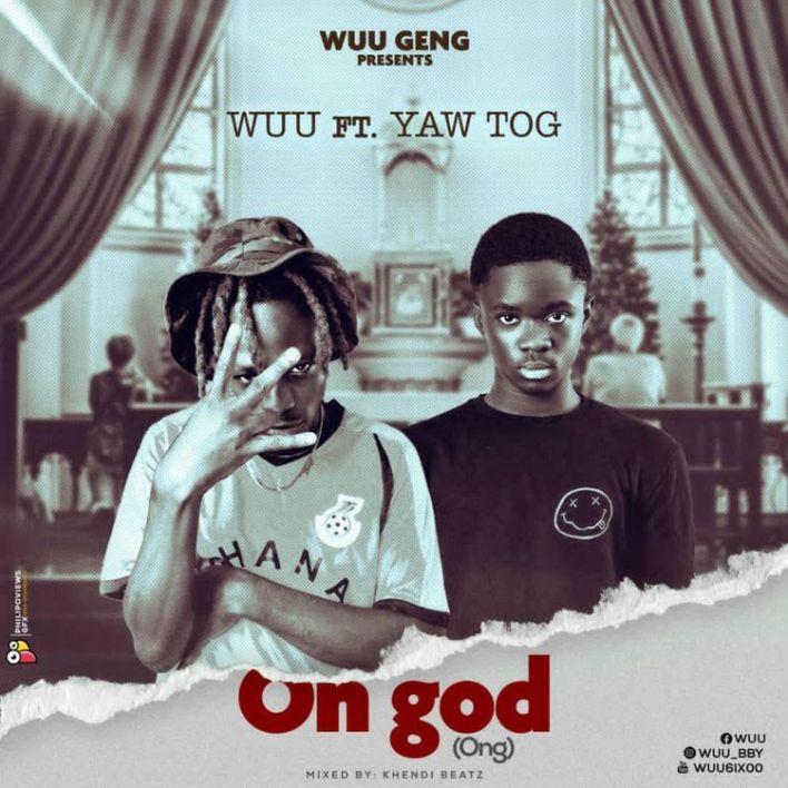 Wuu – On god Ft Yaw Tog