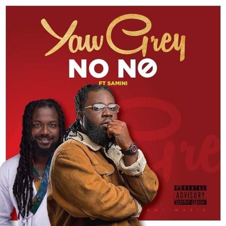 Yaw Grey – No No Ft Samini mp3 download
