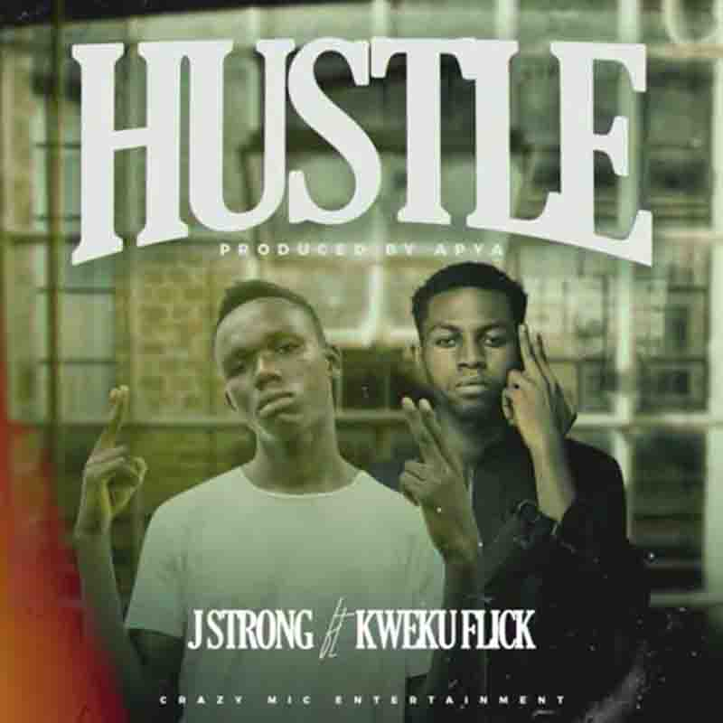 J Strong - Hustle Ft Kweku Flick (Prod By Apya)