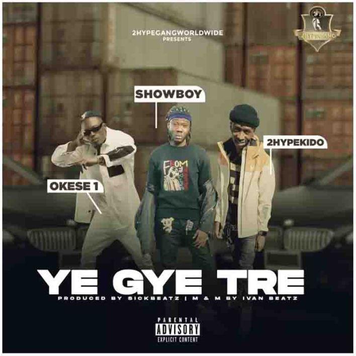 Showboy - Ye Gye Tre Ft Okese1 x 2HypeKido (Prod by Sick Beatz)