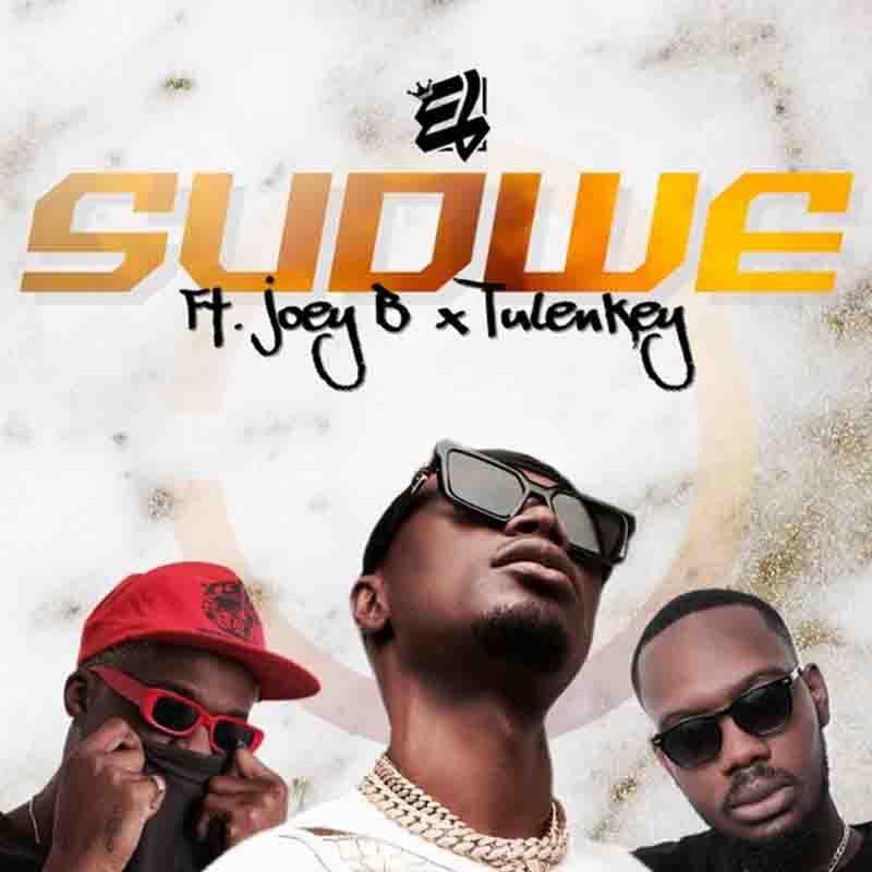 E.L - Sudwe Ft Joey B x Tulenkey