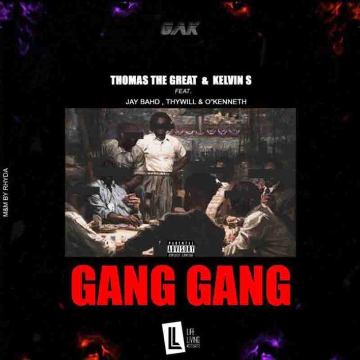 Thomas The Great & Kelvin S – Gang Gang Ft Jay Bahd x Thywill x O'Kenneth