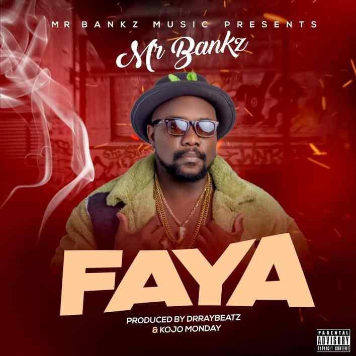 Mr Bankz - Faya (Prod By Drraybeat & Kojo Monday)