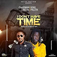 Chairman Relax - I Don't Have Time Ft King Paluta