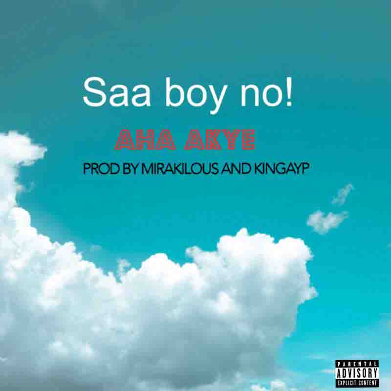 Saa Boy No - Aha Akye (Prod by Mirakilous & King AYP)