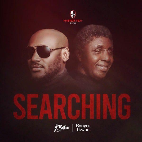 2Baba – Searching Ft Bongos Ikwue mp3 download