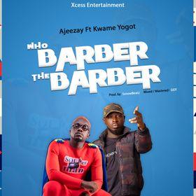 Ajeezay – Who Barber the Barber Ft Kwame Yogot mp3 download