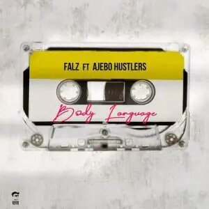 Falz - Body Language Ft Ajebo Hustlers