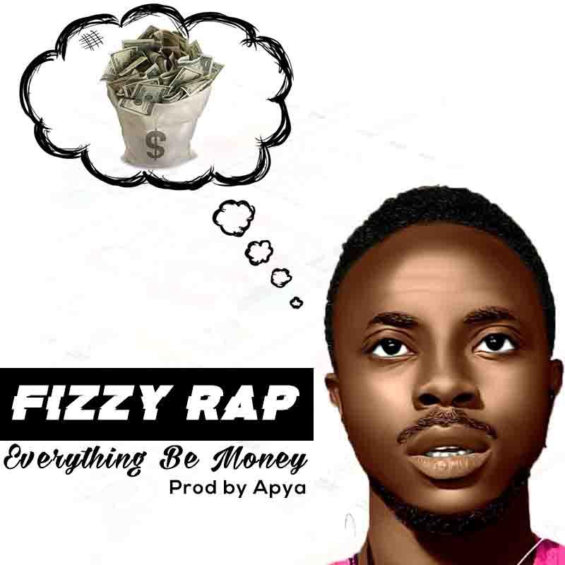 Fizzy Rap - Everything Be Money (Prod by Apya)
