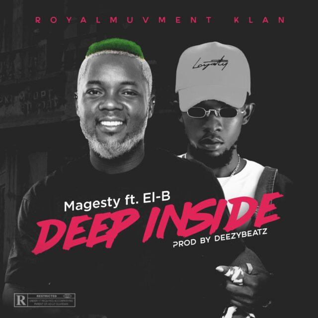 Magesty – Deep Inside Ft El B (Prod By DeezyBeatz)