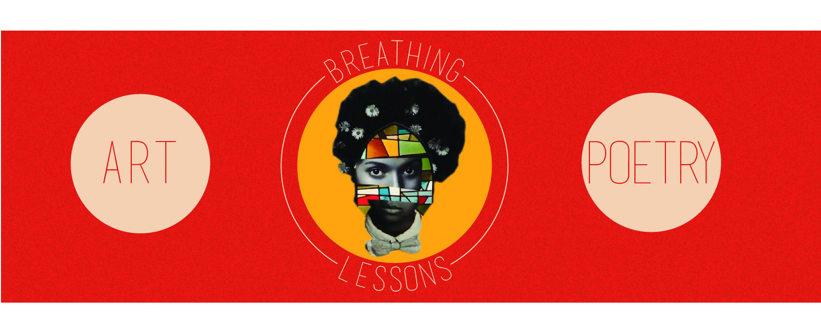 "A red banner with a central yellow dot that reads ""Breathing Lessons"" and shows a collage portrait of a black woman, with white dots flanking it that say ""art"" and ""poetry."""