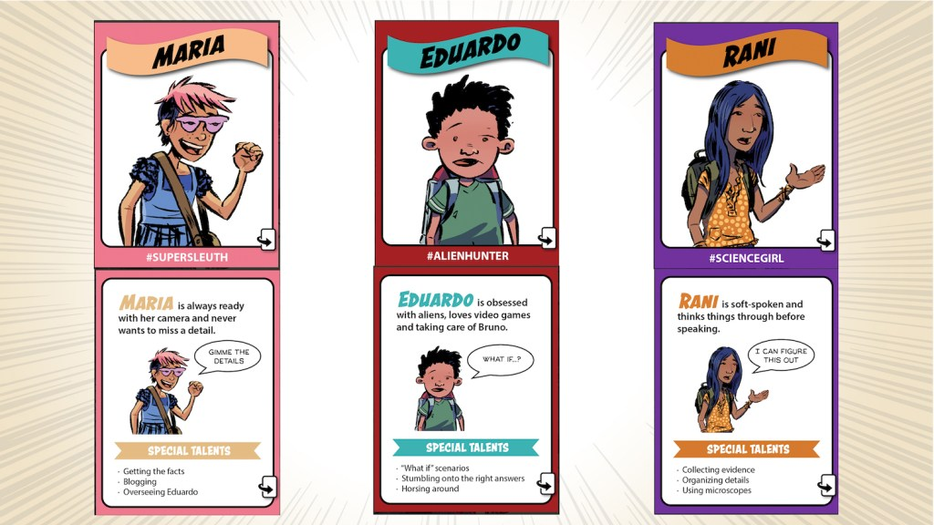 "Trading-card-style profiles of the characters describe their personalities and ""special talents."" Maria is a ""#supersleuth,"" Eduardo is an #alienhunter,"" and Rani is a ""#sciencegirl."""