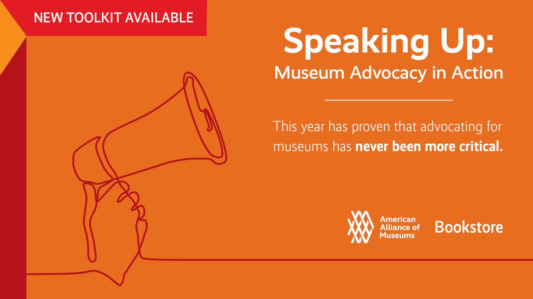 "A graphic with a hand holding a megaphone, with text reading: ""New toolkit available. Speaking Up: Museum Advocacy in Action. This year has proven that advocating for museums has never been more critical."""