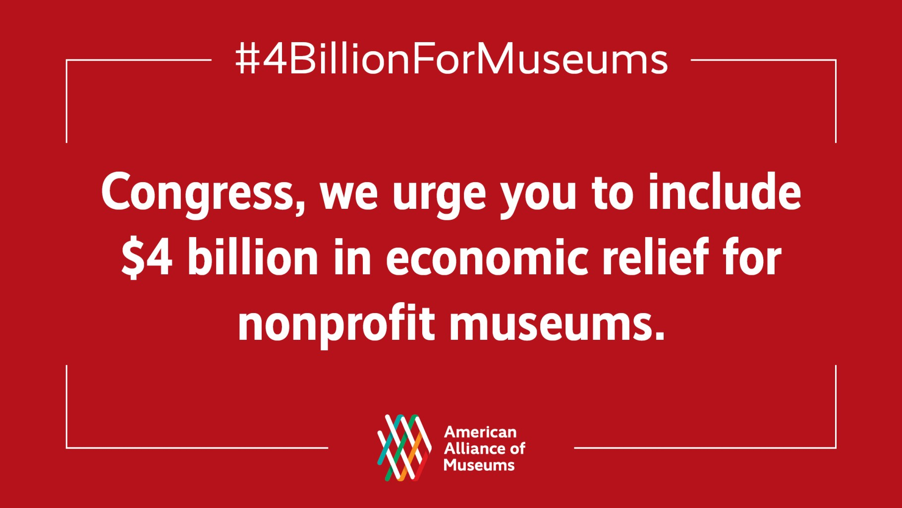 "A graphic reading ""#4BillionForMuseums. Congress, we urge you to include $4 billion in economic relief for nonprofits museums."" with the AAM logo underneath."