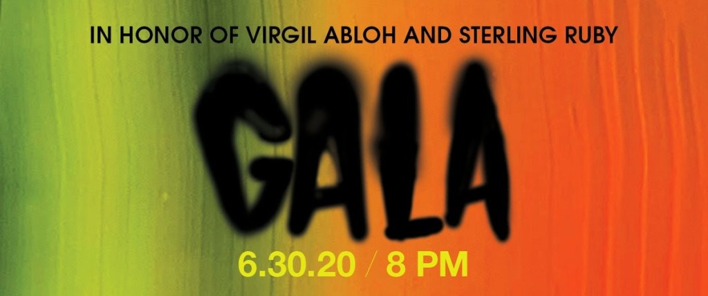 "A graphic reading ""In honor of Virgil Abloh and Sterling Ruby: Gala, 6.30.20 / 8 PM"""