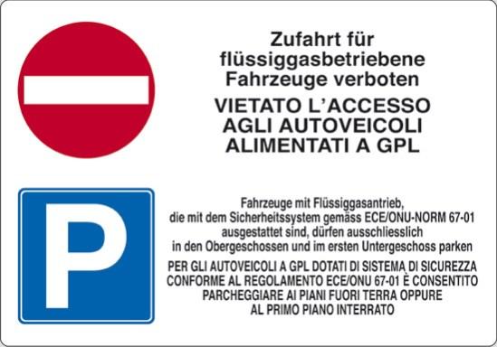 Zufahrt fuer fluessiggasbetriebene Fahrzeuge verboten VIETATO L'ACCESSO AGLI AUTOVEICOLI ALIMENTATI A GPL Fahrzeuge mit Fluessiggasantrieb, die mit dem Sicherheitssystem gemaess ECE/ONU-NORM 67-01 ausgestattet sind, durfen auss