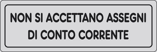 NON SI ACCETTANO ASSEGNI DI CONTO CORRENTE