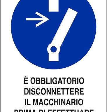 E' OBBLIGATORIO DISCONNETTERE IL MACCHINARIO PRIMA DI EFFETTUARE MANUTENZIONI O RIPARAZIONI