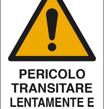 PERICOLO TRANSITARE LENTAMENTE E CON PRUDENZA
