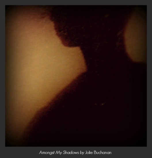 Amongst My Shadows Jolie Buchanan