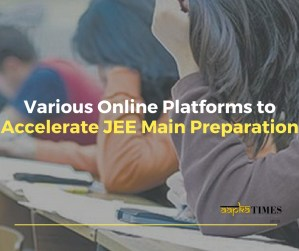 Various Online Platforms to Accelerate JEE Main Preparation