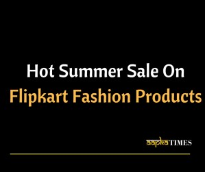Hot Summer Sale On Flipkart Fashion Products