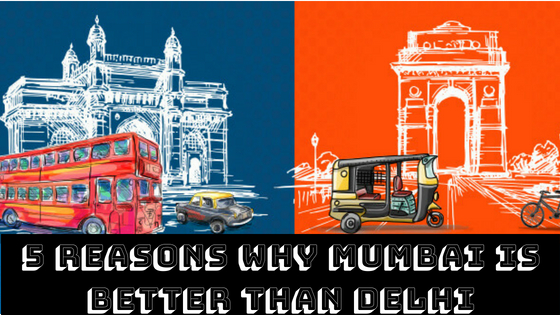 5 Reasons why Mumbai is better than Delhi