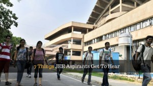 7 Things JEE Aspirants Get To Hear