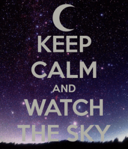 Keep Calm and Watch the Sky