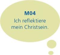 M04: Ich reflektiere mein Christsein.