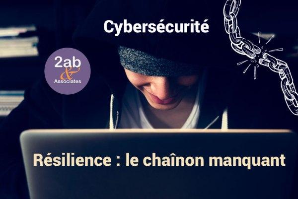 Résilience, le chaînon manquant de votre stratégie de cybersécurité