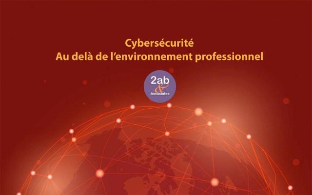 Cybersécurité au delà de l'environnement professionnel, les mots de passe, les objets connectés, les terminaux doivent être protégés