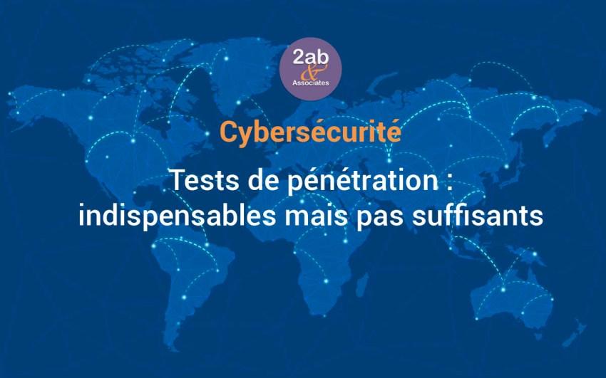 Cybersécurité - Les tests de pénétration sont indispensables mais insuffisants