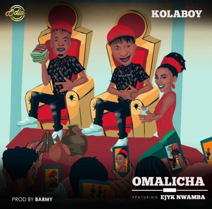 Download Music: Omalicha - Kola Boy Ft Ejyk Nwamba