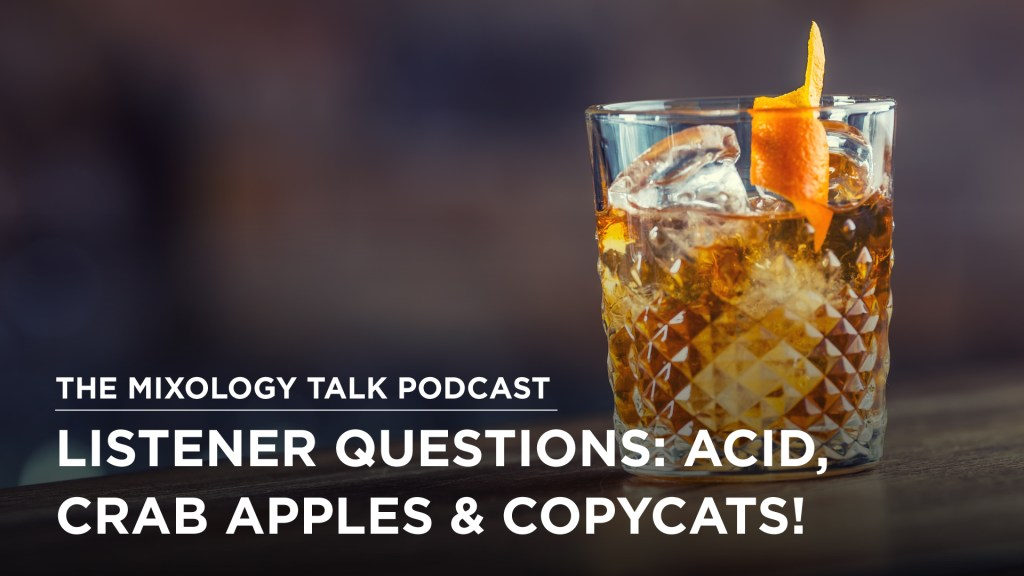 Working with Crab Apples, Adjusting Acid & Replicating Cocktails: Another Listener Questions Episode!