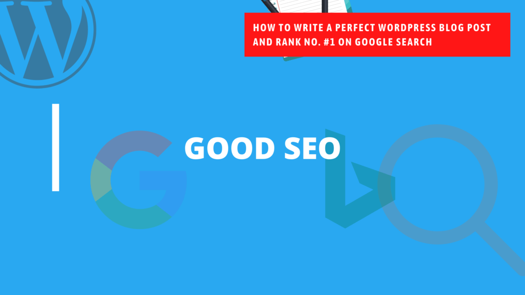 HOW TO WRITE A PERFECT WORDPRESS BLOG POST AND RANK NO. 1 ON GOOGLE SEARCH