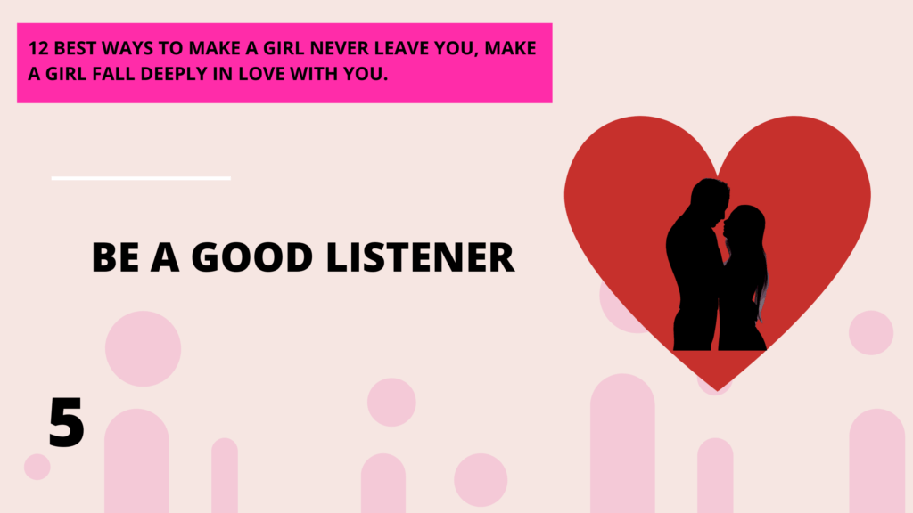be a good listener, 12 best ways to make a girl deeply in love with you, she will never leave you. | Abbeylightshow