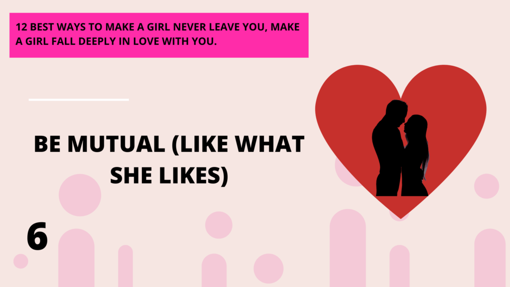 be mutual, 12 best ways to make a girl deeply in love with you, she will never leave you. | Abbeylightshow