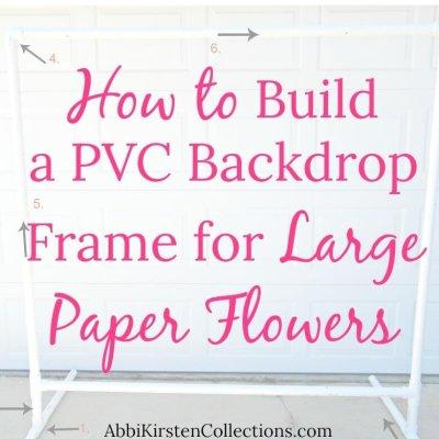 DIY Freestanding PVC Backdrop – Step by Step Tutorial