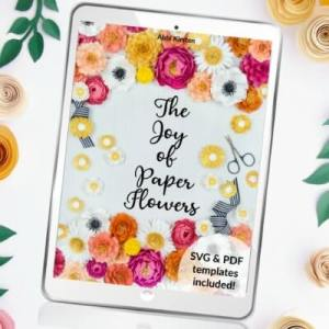 The Joy of Paper Flowers by Abbi Kirsten