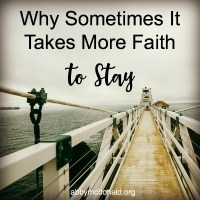Why Sometimes It Takes More Faith to Stay