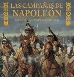 «Las campañas de Napoleón. La pintura militar de Keith Rocco»
