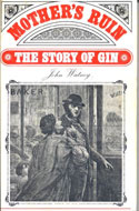 Mother's Ruin: The Story of Gin by John Watney
