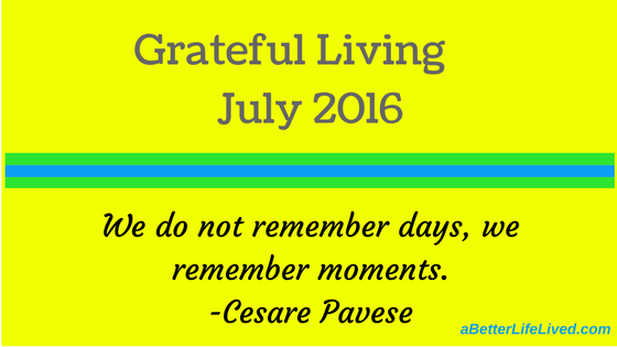 Grateful Living July 2016-Acknowledging the beautiful moments we live.