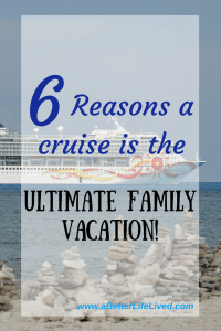 Cruise ship with text overlay : 6 Reasons a Cruise is the Ultimate Family Vacation