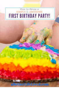 Awesome ideas for throwing a simple and awesome first birthday party! Emphasis on the child and reduced overwhelm and cost!