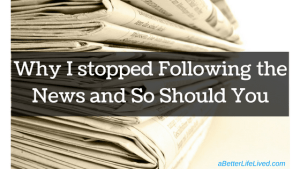 Why I stopped following the news and so should you-how to combat the negativity in the mainstream media and stay informed with good news