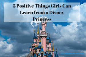 5 Positive things girls can learn from a Disney princess