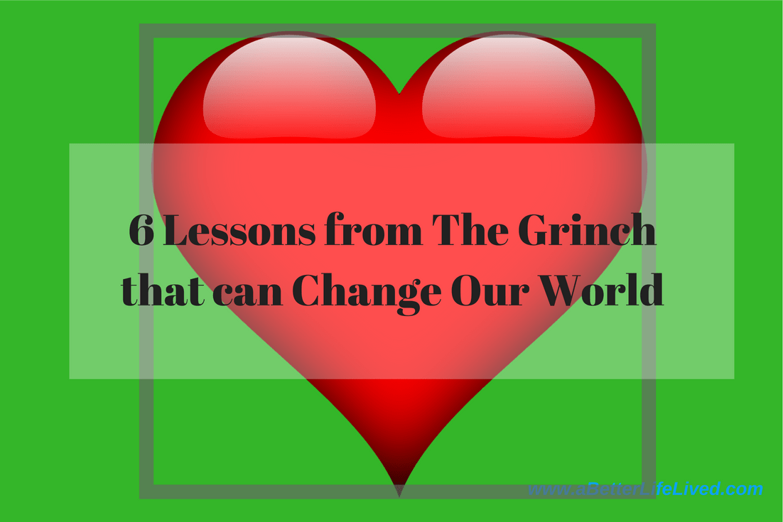 Ready to make the world a better place? Here are 6 Lessons from The Grinch that can Change Our World