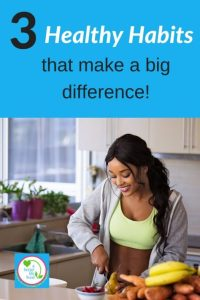 "Woman preparing healthy food with text overlay ""3 Healthy Habits that make a big difference"""